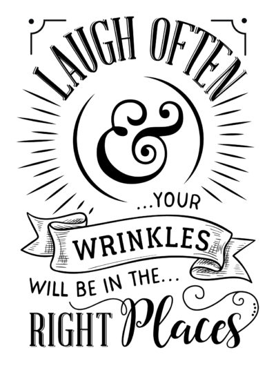 Laugh often & your wrinkles will be in the right places quote