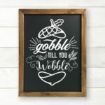 Printable Chalkboard Art Gobble Till You Wobble
